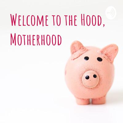 Welcome to the Hood, Motherhood