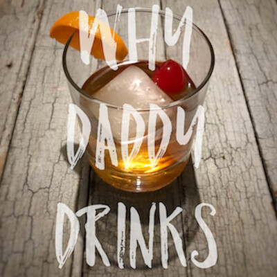 Why Daddy Drinks