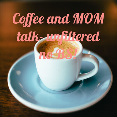 Coffee and MOM talk- no BS!