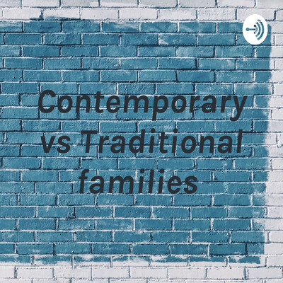 Contemporary vs Traditional families