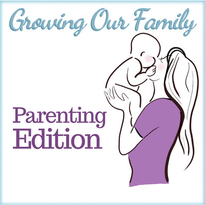 Growing Our Family - Parenting Podcast