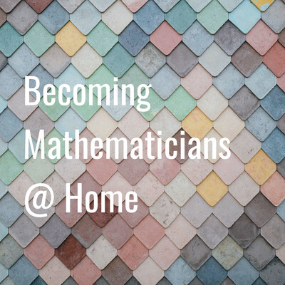 Becoming Mathematicians @ Home