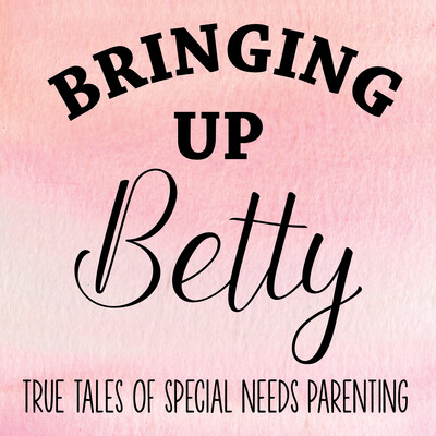Bringing Up Betty | True Tales of Special Needs Parenting