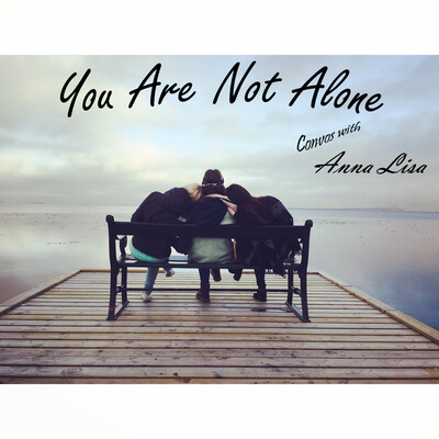 You Are Not Alone - Convos with Anna Lisa