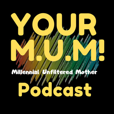 Your M.U.M! Podcast
