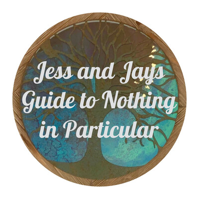 Jess and Jays Guide to Nothing in Particular