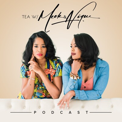 Tea with Meek & Nique