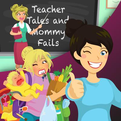 Teacher Tales and Mommy Fails