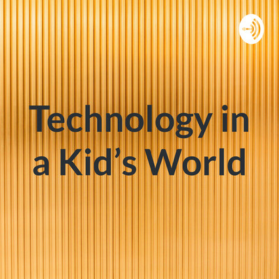 Technology in a Kid's World