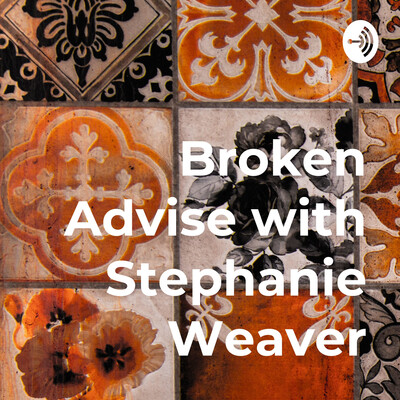 Broken Advise with Stephanie Weaver