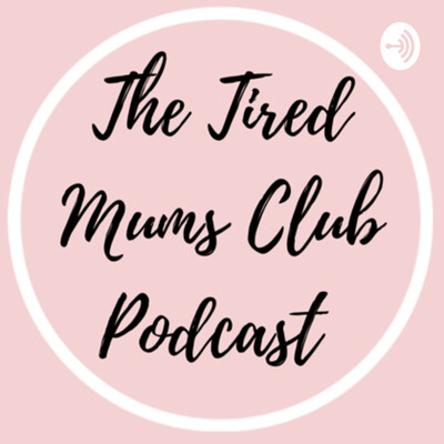 The Tired Mums Club Podcast