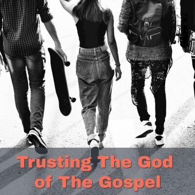 Trusting The God of The Gospel