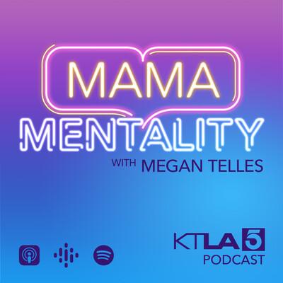 Mama Mentality with Megan Telles