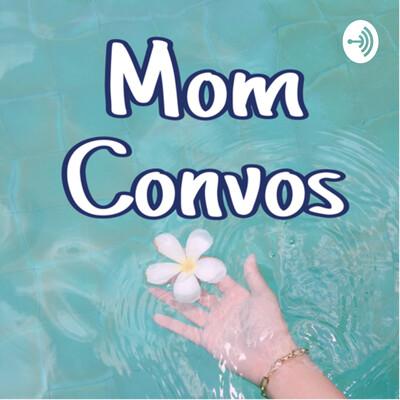 Mom Convos