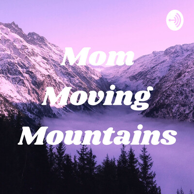 Mom Moving Mountains