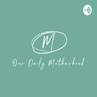 Our Daily Motherhood