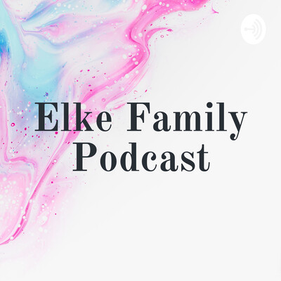Elke Family Podcast