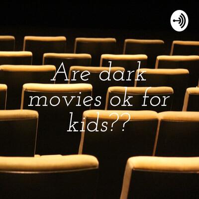 Are dark movies ok for kids??