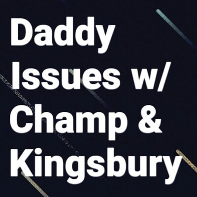 Daddy Issues w/ Champ & Kingsbury