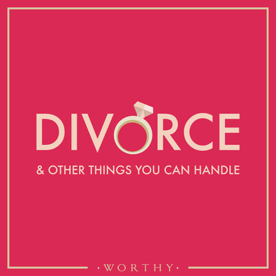 Divorce & Other Things You Can Handle