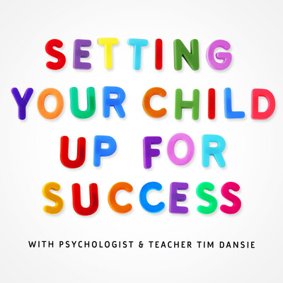 Setting Your Child Up For Success - Child Psychology, Development and Teaching Tips