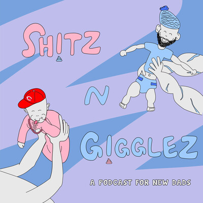 Shitz N Gigglez: A Podcast for New Dads