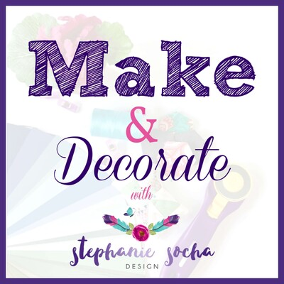 Make and Decorate with Stephanie Socha Design