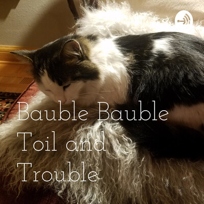 Bauble Bauble Toil and Trouble