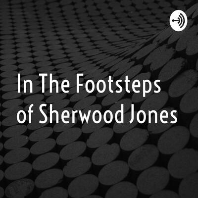 In The Footsteps of Sherwood Jones
