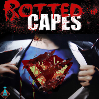 Fandible: Rotted Capes Actual Play