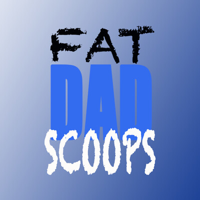 Fat Dad Scoops