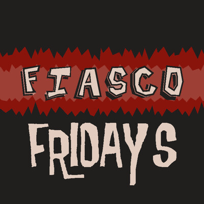 Fiasco Fridays