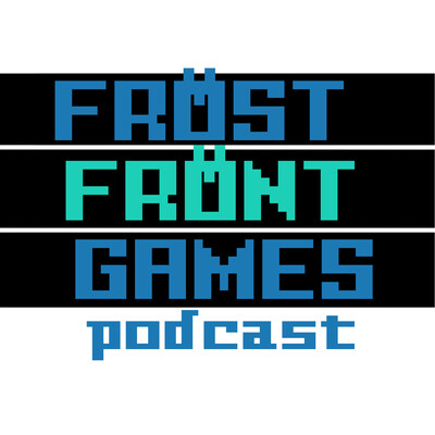 Frost Front Games Video Game Podcast