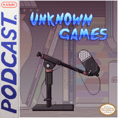 Unknown Games Podcast