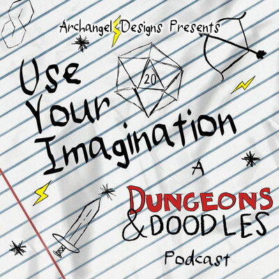 Use Your Imagination: A Dungeons & Doodles Podcast