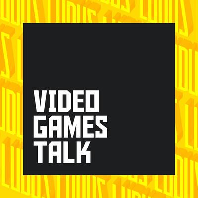 Video Games Talk