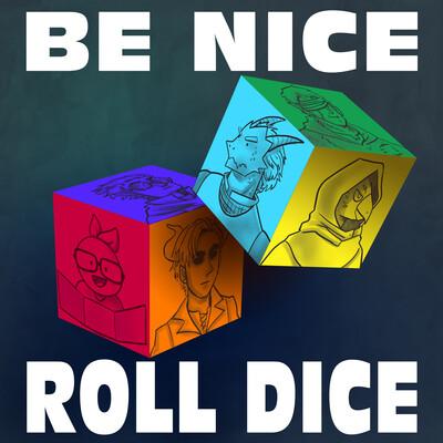 BE NICE ROLL DICE