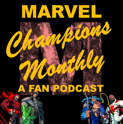 Marvel Champions Monthly Podcast