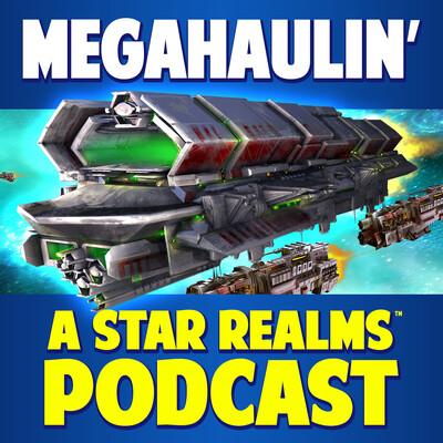 Megahaulin' A Star Realms Podcast