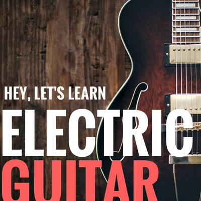 Electric Guitar: Hey, Let's Learn! Podcast