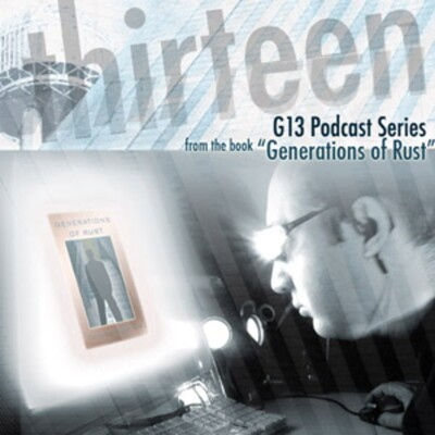"""G13 Podcast Series """"Generations Of Rust"""""""