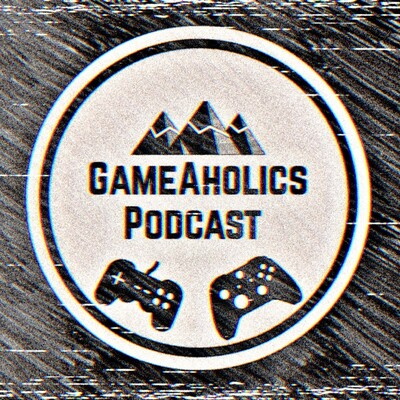 GAMEAHOLICS PODCAST