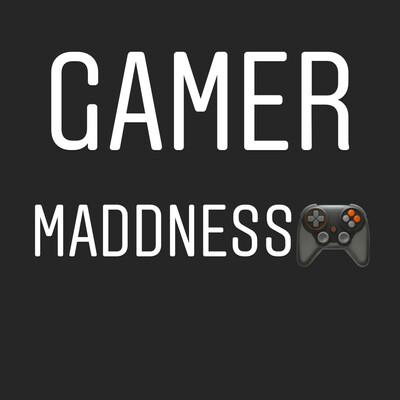 Gamer Maddness
