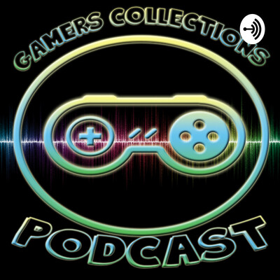 Gamers Collection Podcast