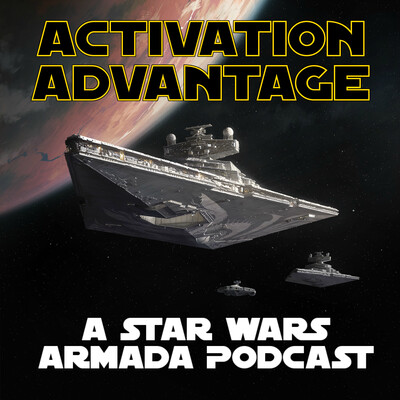 Activation Advantage - A Star Wars Armada Podcast