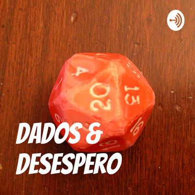 Dados & Desespero