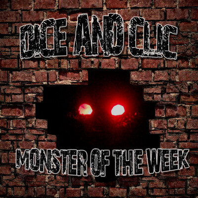 Dice & Clic - Monster of the Week