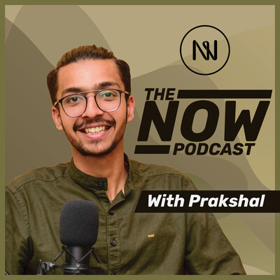 The NOW Podcast with Prakshal