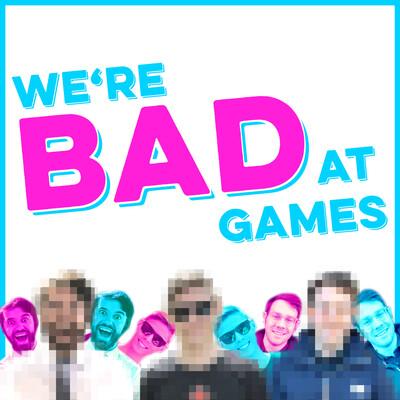 We're Bad At Games