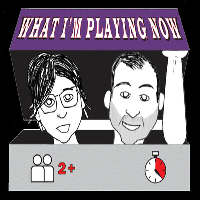 What I'm Playing Now The Podcast
